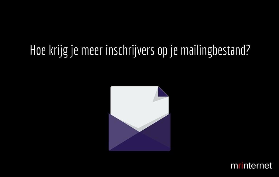 Hoe krijg je meer inschrijvers op je mailinglijst?